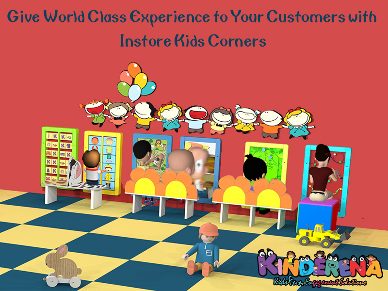 Give World Class Experience to Your Customers with Instore Kids Corners